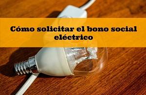 ¿Cómo solicitar el bono social eléctrico?