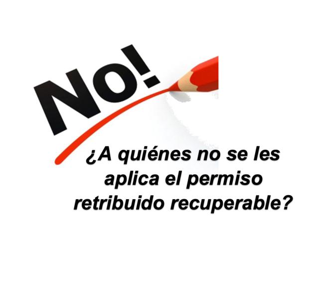 ¿A quiénes no se les aplica el permiso retribuido recuperable?
