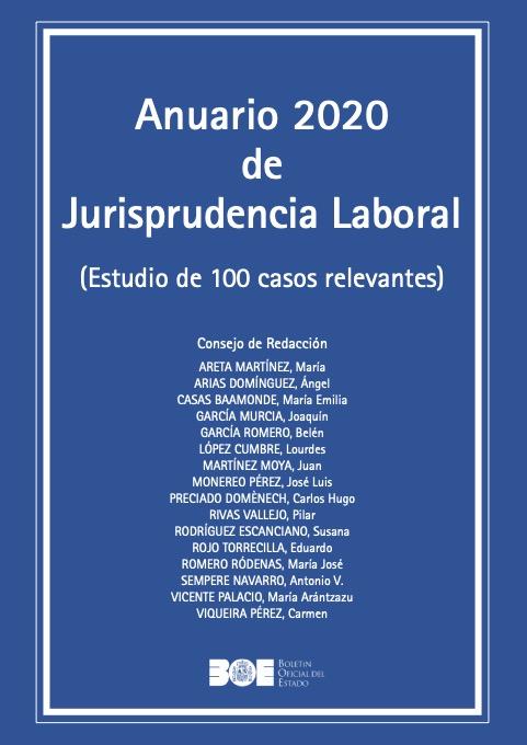 ANUARIO DE JURISPRUDENCIA LABORAL AÑO 2020 (ESTUDIO DE CIEN CASOS RELEVANTES)